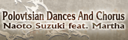 Polovtsian Dances And Chorus (Naoto Suzuki feat. Martha)